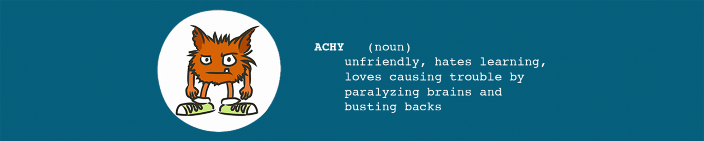 Ahcy, noun, unfriendly, hates learning, loves causing trouble by paralyzing brains and busting backs.